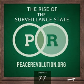 Peace Revolution episode 077: The Rise of the Surveillance State / Freedom isn't Free
